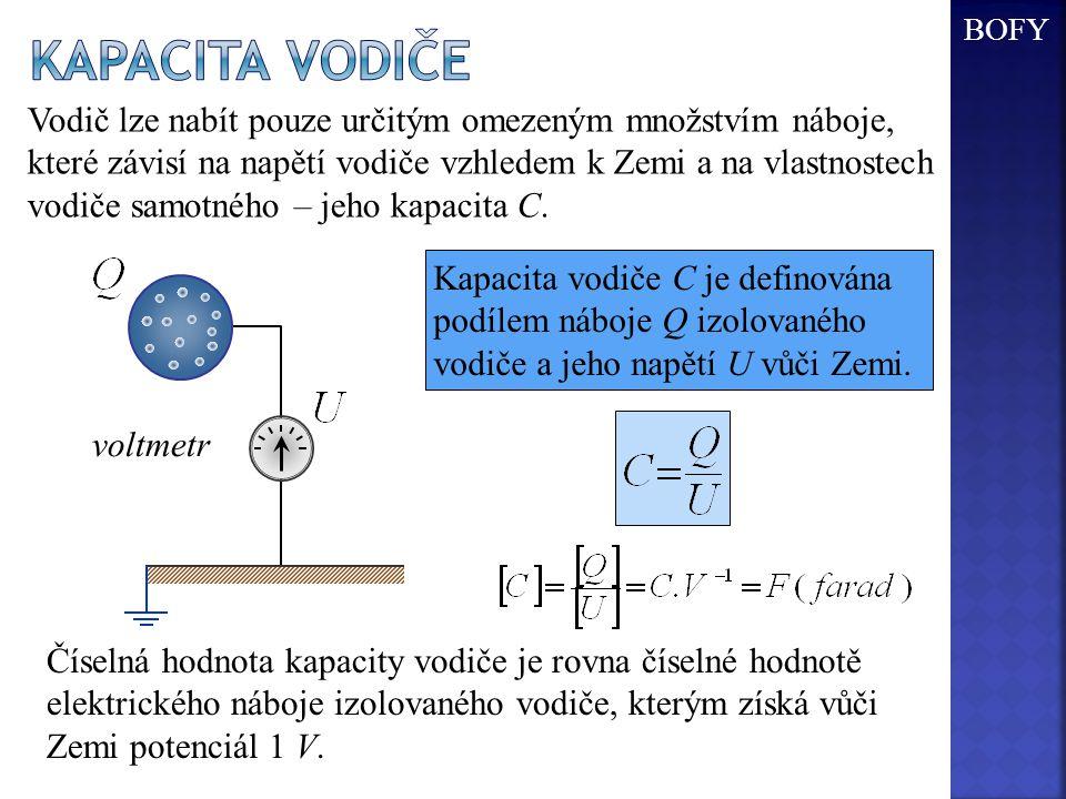 Kapacita vodiče C je definována podílem náboje Q izolovaného vodiče a jeho napětí U vůči Zemi. voltmetr Vodič lze nabít pouze určitým omezeným množstv