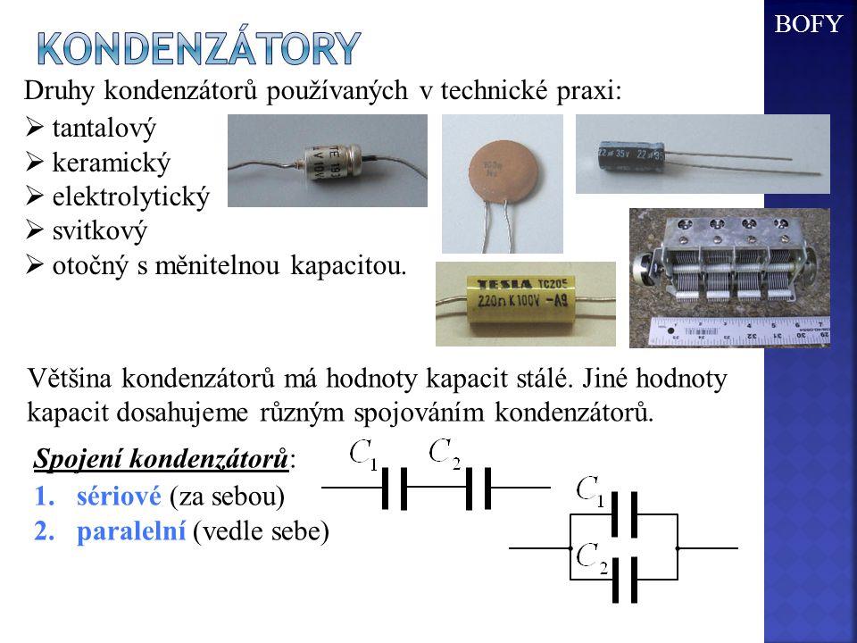 Druhy kondenzátorů používaných v technické praxi:  tantalový  keramický  elektrolytický  svitkový  otočný s měnitelnou kapacitou. Většina kondenz