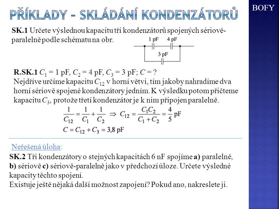 SK.1 Určete výslednou kapacitu tří kondenzátorů spojených sériově- paralelně podle schématu na obr. R.SK.1 C 1 = 1 pF, C 2 = 4 pF, C 3 = 3 pF; C = ? N