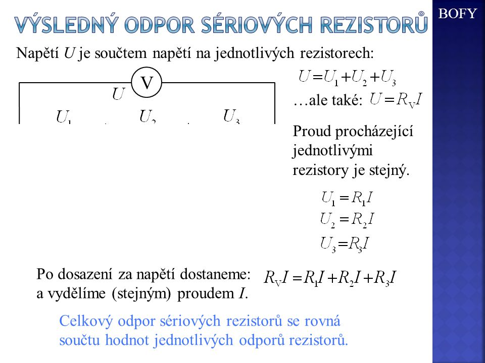 Celkový odpor sériových rezistorů se rovná součtu hodnot jednotlivých odporů rezistorů. I R1R1 A R2R2 R3R3 V + - Napětí U je součtem napětí na jednotl