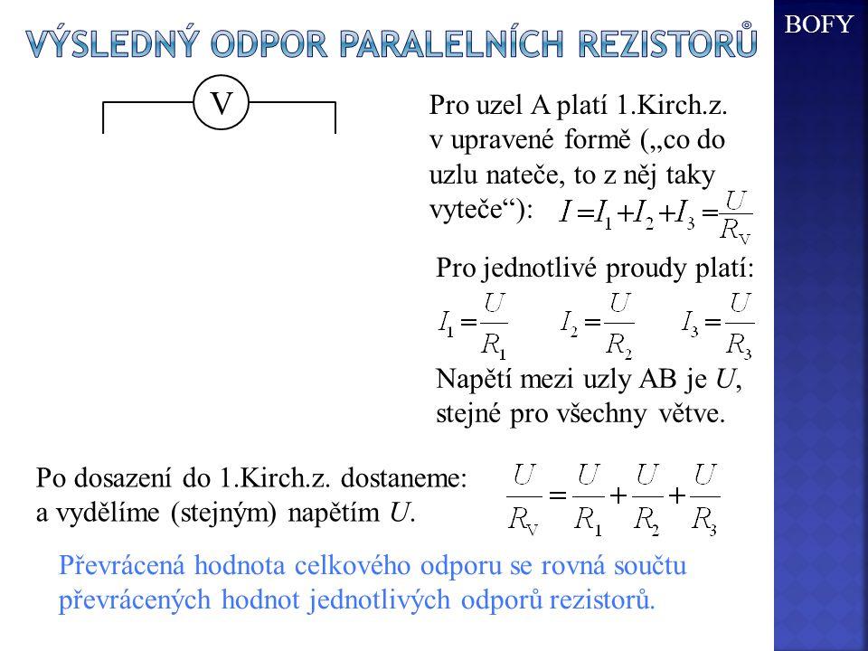 V R1R1 R3R3 + - A Převrácená hodnota celkového odporu se rovná součtu převrácených hodnot jednotlivých odporů rezistorů. Pro uzel A platí 1.Kirch.z. v