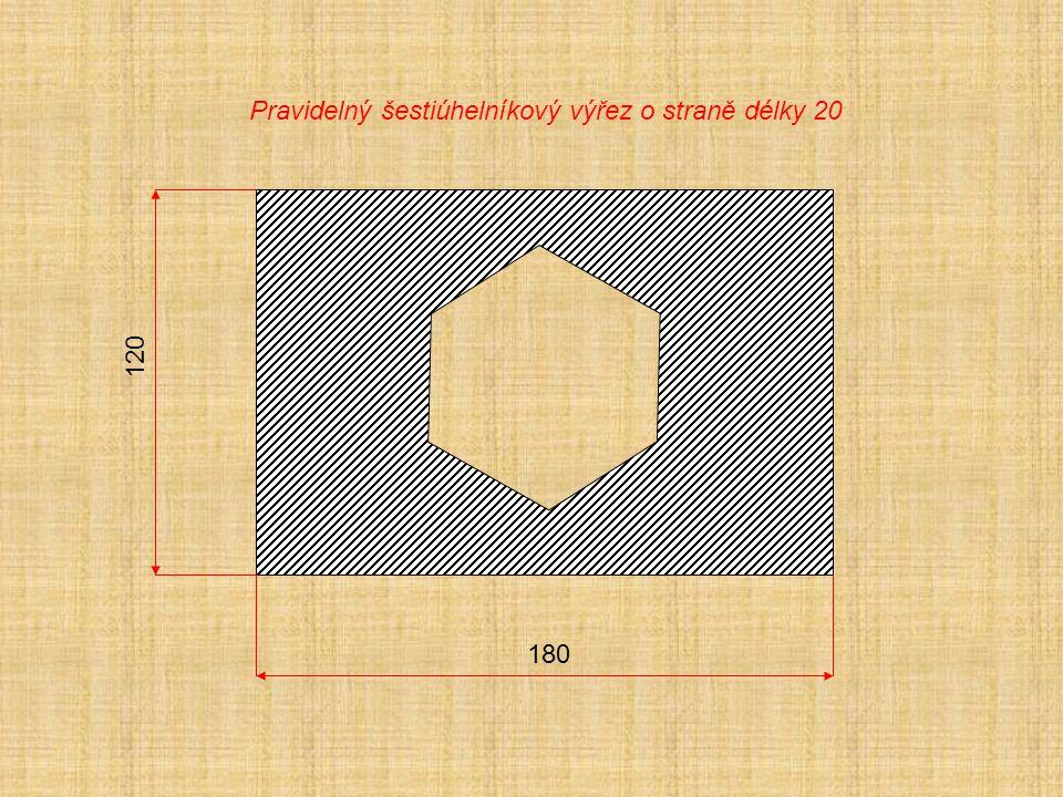 180 120 Pravidelný šestiúhelníkový výřez o straně délky 20