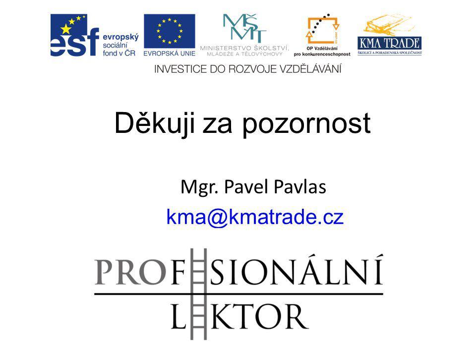 Děkuji za pozornost Mgr. Pavel Pavlas kma@kmatrade.cz 602 739684