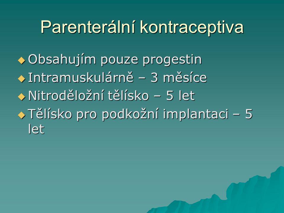 Parenterální kontraceptiva  Obsahujím pouze progestin  Intramuskulárně – 3 měsíce  Nitroděložní tělísko – 5 let  Tělísko pro podkožní implantaci –