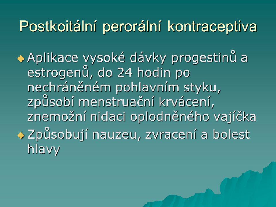 Postkoitální perorální kontraceptiva  Aplikace vysoké dávky progestinů a estrogenů, do 24 hodin po nechráněném pohlavním styku, způsobí menstruační k