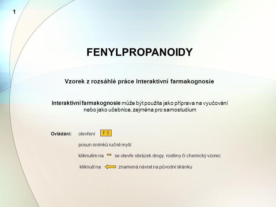1 FENYLPROPANOIDY Vzorek z rozsáhlé práce Interaktivní farmakognosie Interaktivní farmakognosie může být použita jako příprava na vyučování nebo jako