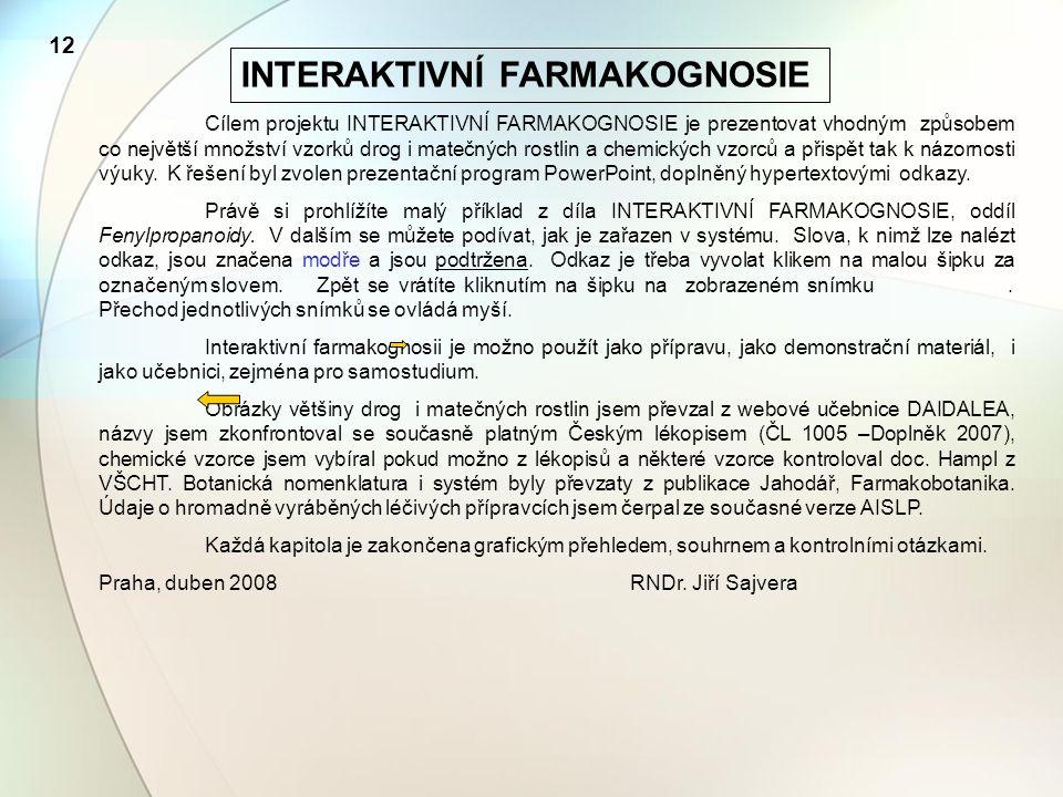 12 INTERAKTIVNÍ FARMAKOGNOSIE Cílem projektu INTERAKTIVNÍ FARMAKOGNOSIE je prezentovat vhodným způsobem co největší množství vzorků drog i matečných r