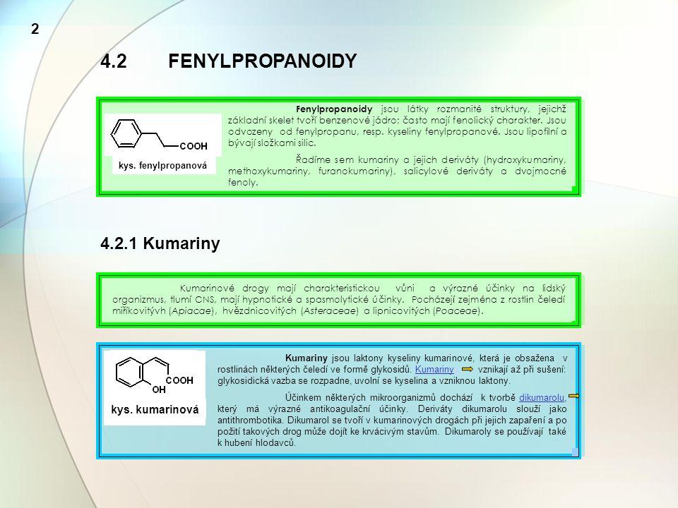 FARMAKOGNOSIE - rozdělní I.Obecná farmakognosie II.Speciální farmakognosie 1 ÚVOD 2 ZDROJE ANORGANICKÝCH LÁTEK 3PRODUKTY PRIMÁRNÍHO METABOLIZMU 4 PRODUKTY SEKUNDÁRNÍHO METABOLIZMU 4.1Acetogeniny 4.1.1 Flavonoidy 4.1.2 Flavonolignany 4.1.3 Katechniny a proanthokyanidiny 4.1.4 Účinné látky z konopí 4.1.5 Chinony 4.1.6 Třísloviny 4.2Fenylpropanoidy 4.2.1 Kumariny 4.2.2 Hydroxykumariny 4.2.3 Salicylové deriváty 4.2.4 Dvojsytné fenoly Legenda: nezpracováno zpracováno právě prohlížíte 13
