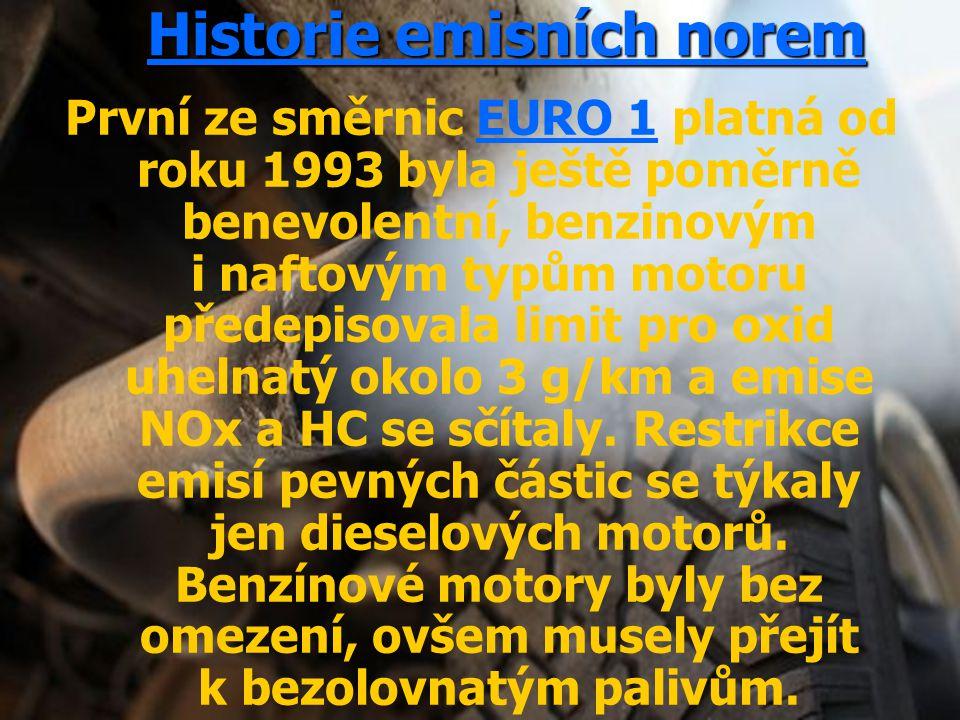 Historie emisních norem První ze směrnic EURO 1 platná od roku 1993 byla ještě poměrně benevolentní, benzinovým i naftovým typům motoru předepisovala