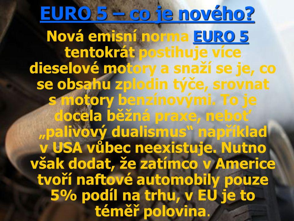 EURO 5 – co je nového? EURO 5 Nová emisní norma EURO 5 tentokrát postihuje více dieselové motory a snaží se je, co se obsahu zplodin týče, srovnat s m