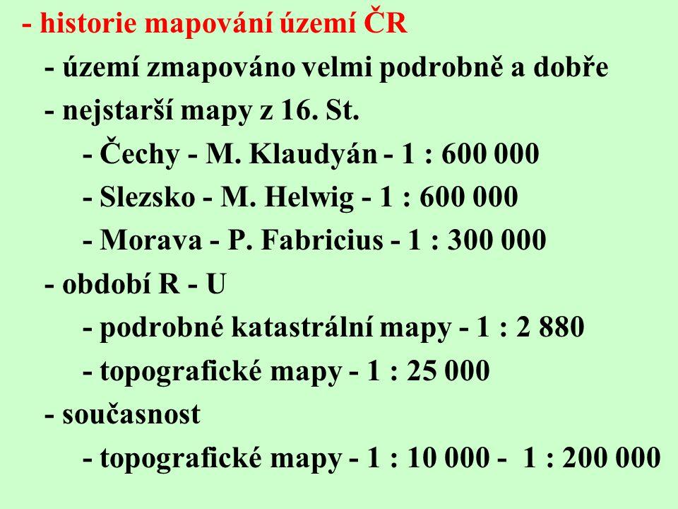 - historie mapování území ČR - území zmapováno velmi podrobně a dobře - nejstarší mapy z 16.