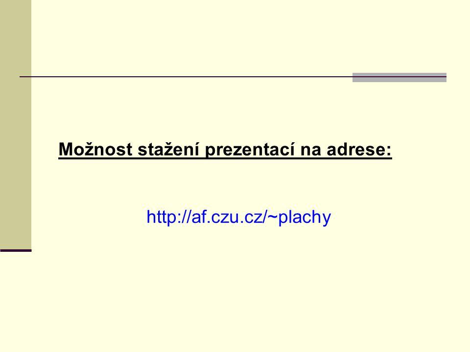 Možnost stažení prezentací na adrese: http://af.czu.cz/~plachy