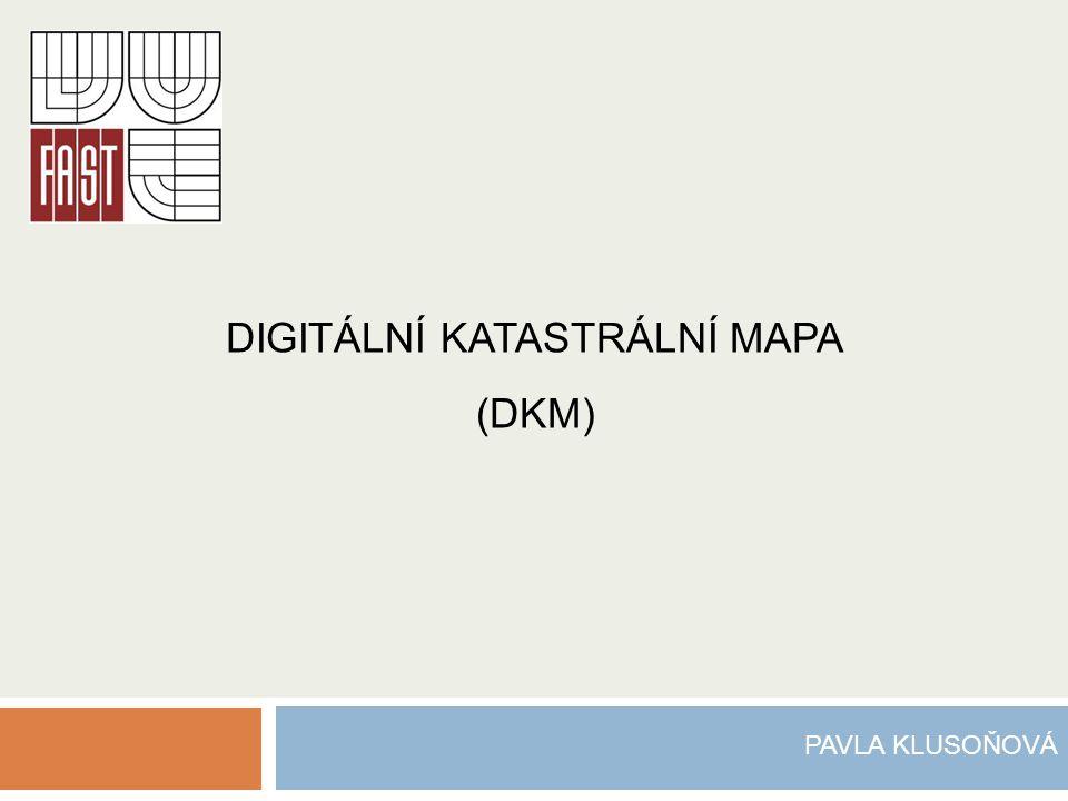 DIGITÁLNÍ KATASTRÁLNÍ MAPA (DKM) PAVLA KLUSOŇOVÁ