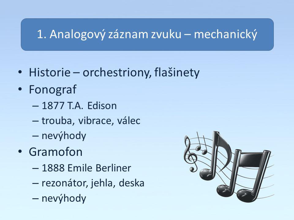 Historie – orchestriony, flašinety Fonograf – 1877 T.A. Edison – trouba, vibrace, válec – nevýhody Gramofon – 1888 Emile Berliner – rezonátor, jehla,