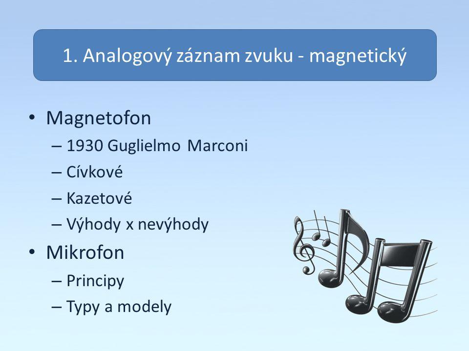 Magnetofon – 1930 Guglielmo Marconi – Cívkové – Kazetové – Výhody x nevýhody Mikrofon – Principy – Typy a modely 1. Analogový záznam zvuku - magnetick