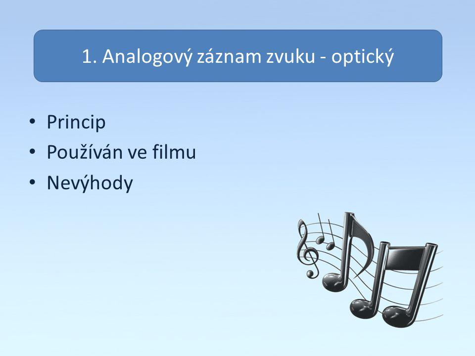 Princip Používán ve filmu Nevýhody 1. Analogový záznam zvuku - optický