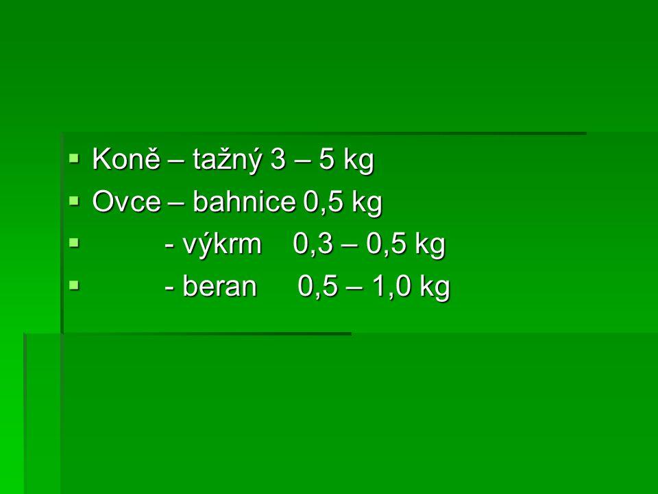  Koně – tažný 3 – 5 kg  Ovce – bahnice 0,5 kg  - výkrm 0,3 – 0,5 kg  - beran 0,5 – 1,0 kg