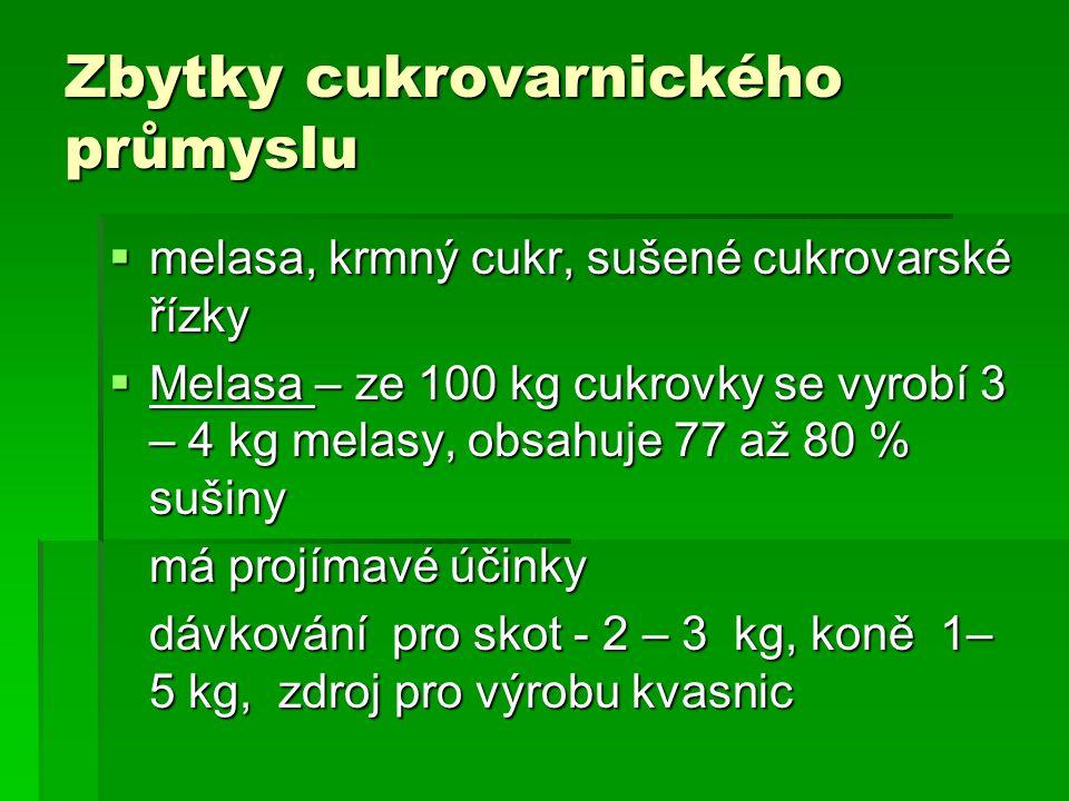 Zbytky cukrovarnického průmyslu  melasa, krmný cukr, sušené cukrovarské řízky  Melasa – ze 100 kg cukrovky se vyrobí 3 – 4 kg melasy, obsahuje 77 až 80 % sušiny má projímavé účinky dávkování pro skot - 2 – 3 kg, koně 1– 5 kg, zdroj pro výrobu kvasnic