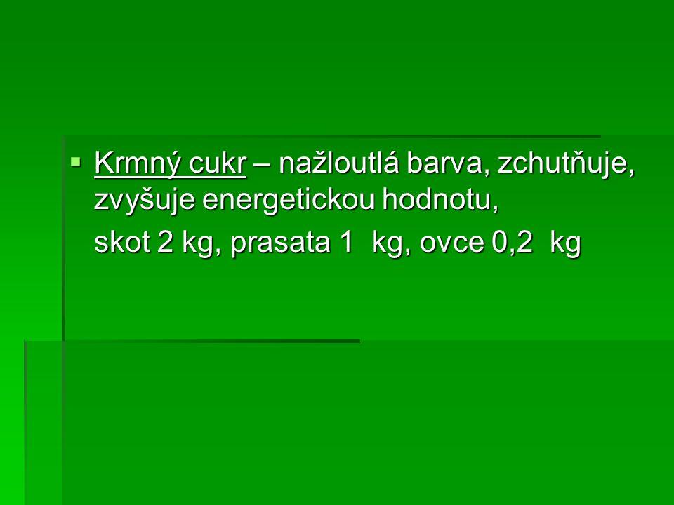  Krmný cukr – nažloutlá barva, zchutňuje, zvyšuje energetickou hodnotu, skot 2 kg, prasata 1 kg, ovce 0,2 kg
