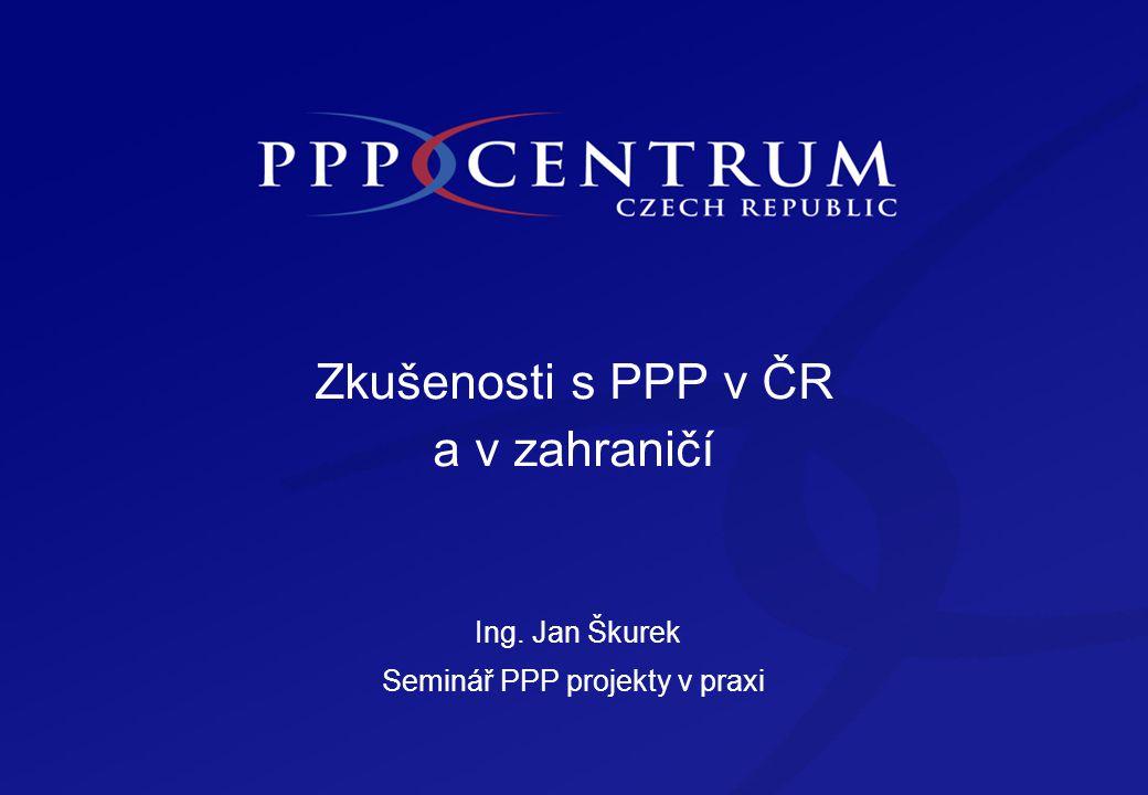 Zkušenosti s PPP v ČR a v zahraničí Ing. Jan Škurek Seminář PPP projekty v praxi
