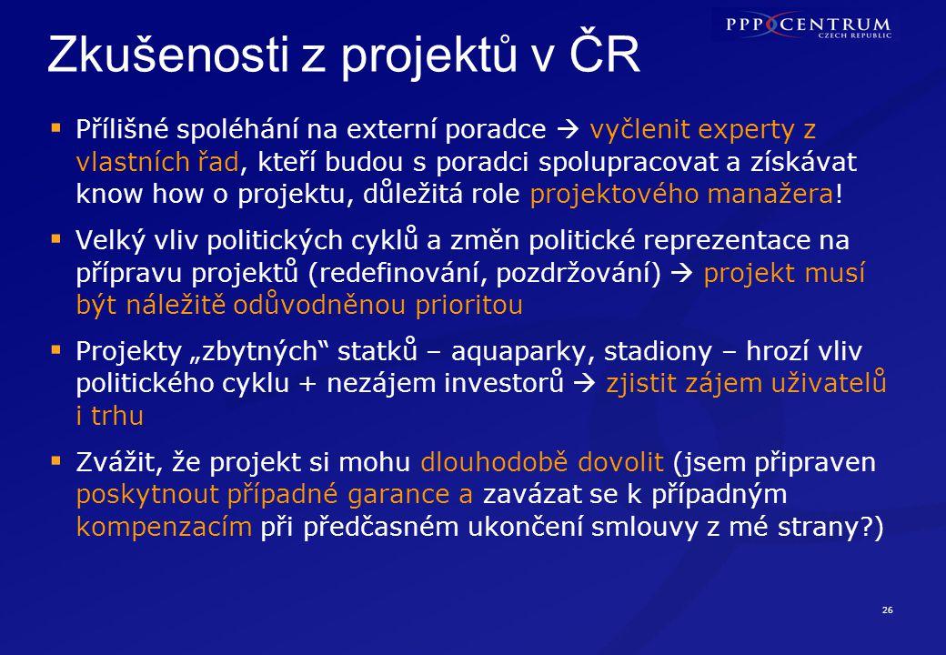 26 Zkušenosti z projektů v ČR  Přílišné spoléhání na externí poradce  vyčlenit experty z vlastních řad, kteří budou s poradci spolupracovat a získáv