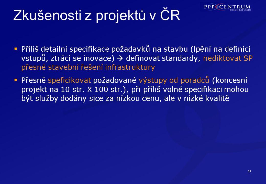 27 Zkušenosti z projektů v ČR  Příliš detailní specifikace požadavků na stavbu (lpění na definici vstupů, ztrácí se inovace)  definovat standardy, n