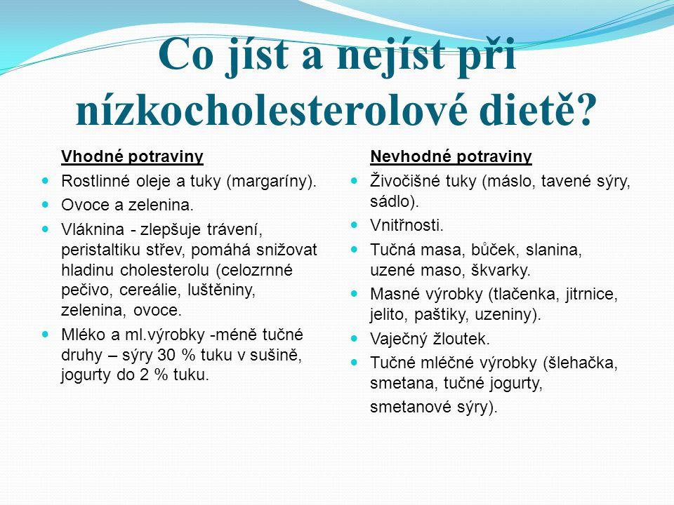 Co jíst a nejíst při nízkocholesterolové dietě? Vhodné potraviny Rostlinné oleje a tuky (margaríny). Ovoce a zelenina. Vláknina - zlepšuje trávení, pe