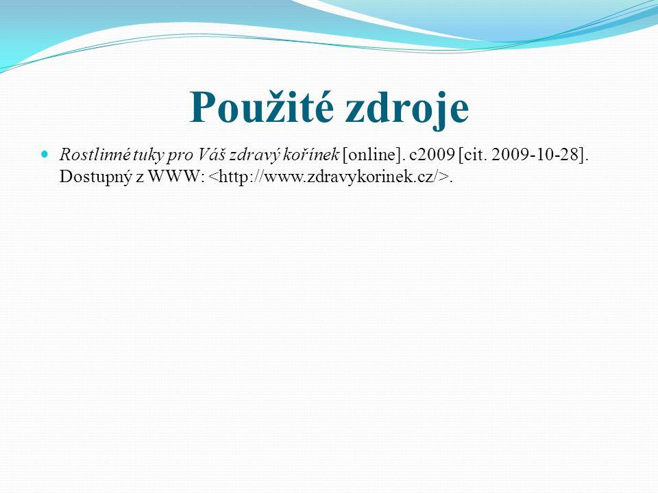 Použité zdroje Rostlinné tuky pro Váš zdravý kořínek [online]. c2009 [cit. 2009-10-28]. Dostupný z WWW:.