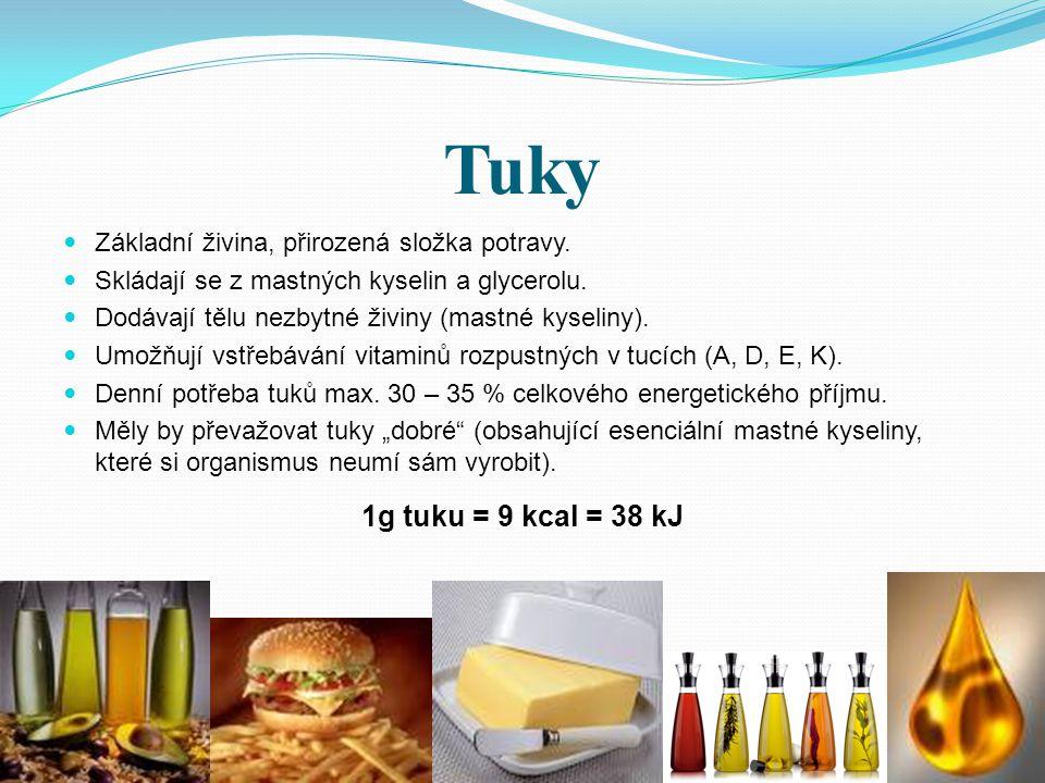 Tuky Základní živina, přirozená složka potravy. Skládají se z mastných kyselin a glycerolu. Dodávají tělu nezbytné živiny (mastné kyseliny). Umožňují