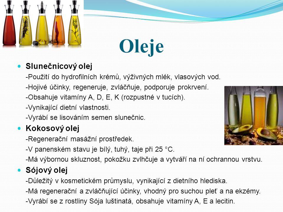Oleje Slunečnicový olej -Použití do hydrofilních krémů, výživných mlék, vlasových vod. -Hojivé účinky, regeneruje, zvláčňuje, podporuje prokrvení. -Ob