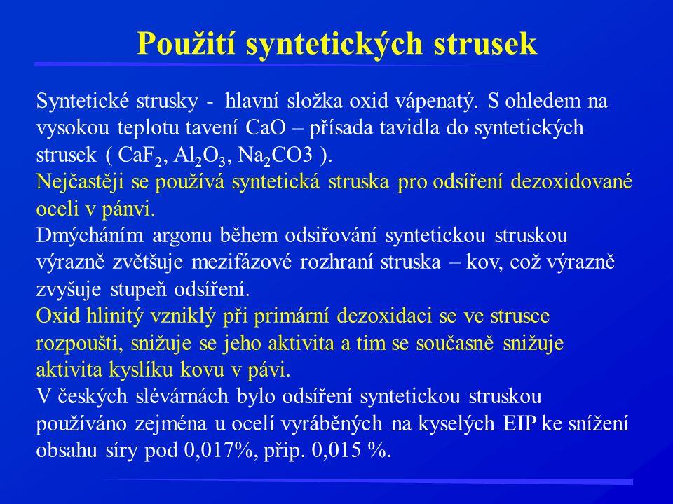 Použití syntetických strusek Syntetické strusky - hlavní složka oxid vápenatý. S ohledem na vysokou teplotu tavení CaO – přísada tavidla do syntetický