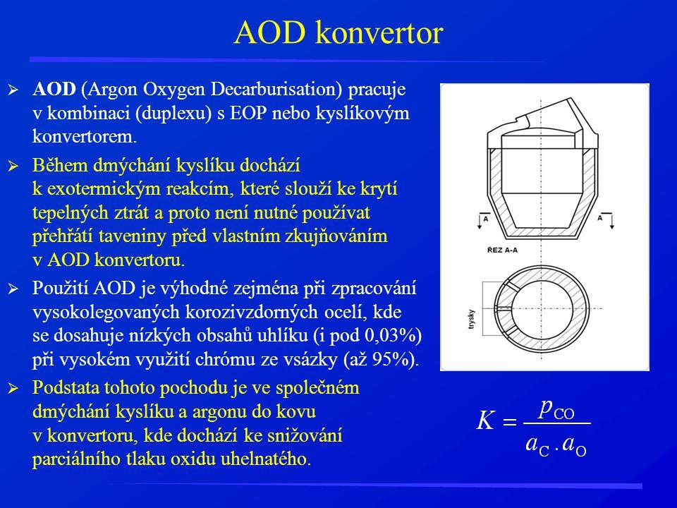 AOD konvertor  AOD (Argon Oxygen Decarburisation) pracuje v kombinaci (duplexu) s EOP nebo kyslíkovým konvertorem.  Během dmýchání kyslíku dochází k