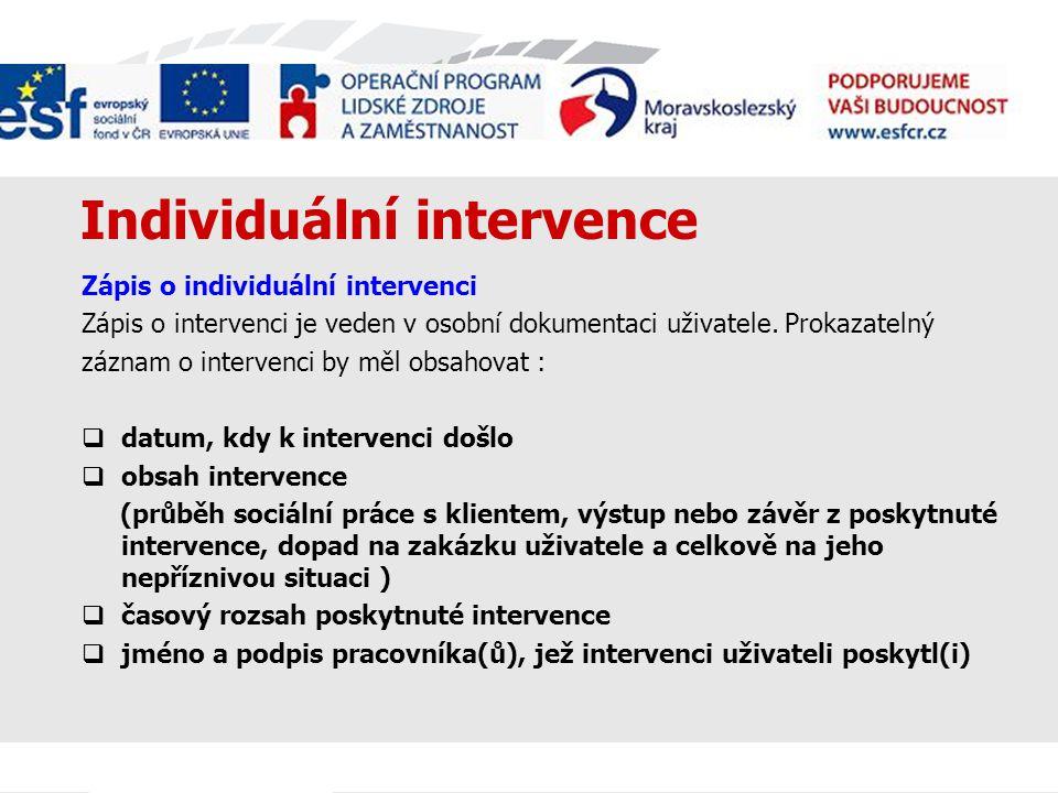 Individuální intervence Zápis o individuální intervenci Zápis o intervenci je veden v osobní dokumentaci uživatele.