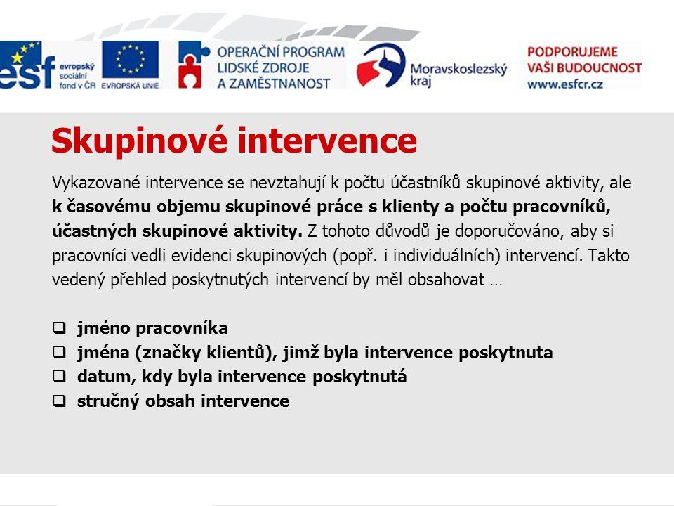 Skupinové intervence Vykazované intervence se nevztahují k počtu účastníků skupinové aktivity, ale k časovému objemu skupinové práce s klienty a počtu pracovníků, účastných skupinové aktivity.