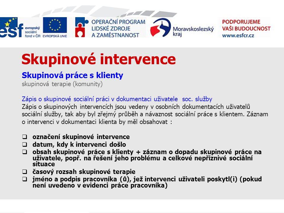 Skupinové intervence Skupinová práce s klienty skupinová terapie (komunity) Zápis o skupinové sociální práci v dokumentaci uživatele soc.