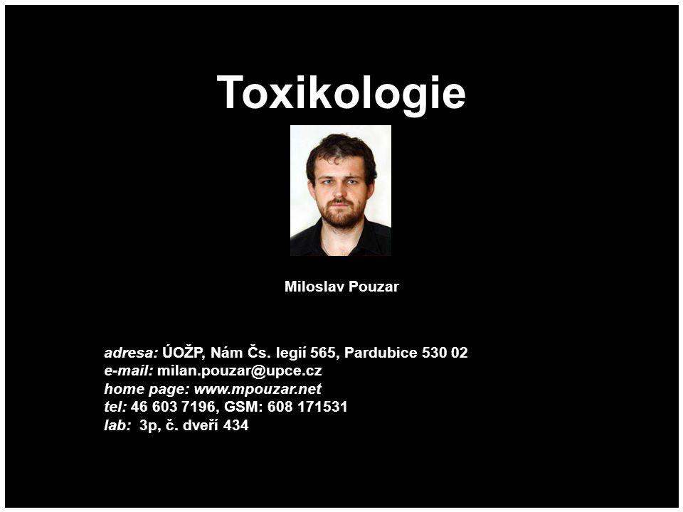 Toxikologie Miloslav Pouzar adresa: ÚOŽP, Nám Čs. legií 565, Pardubice 530 02 e-mail: milan.pouzar@upce.cz home page: www.mpouzar.net tel: 46 603 7196