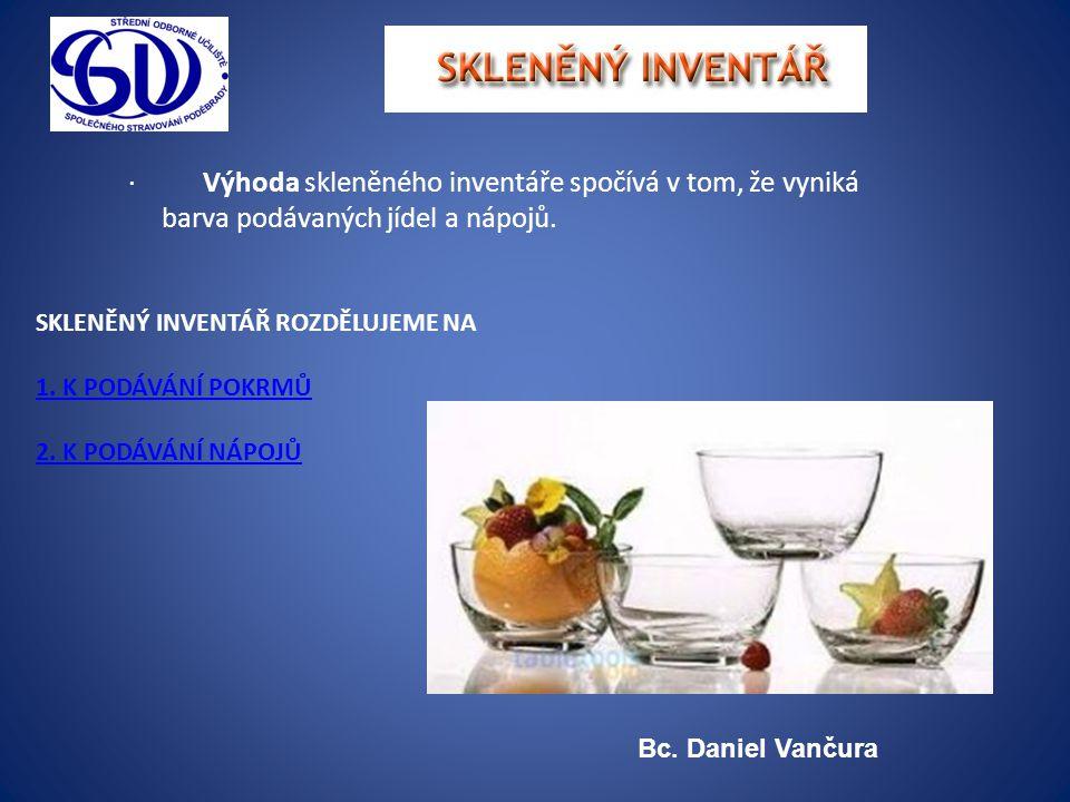 · Výhoda skleněného inventáře spočívá v tom, že vyniká barva podávaných jídel a nápojů. SKLENĚNÝ INVENTÁŘ ROZDĚLUJEME NA 1. K PODÁVÁNÍ POKRMŮ 2. K POD