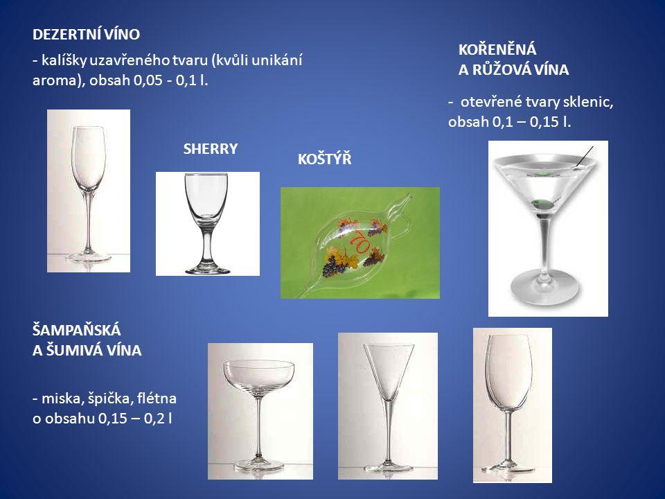 DEZERTNÍ VÍNO - kalíšky uzavřeného tvaru (kvůli unikání aroma), obsah 0,05 - 0,1 l. KOŘENĚNÁ A RŮŽOVÁ VÍNA - otevřené tvary sklenic, obsah 0,1 – 0,15