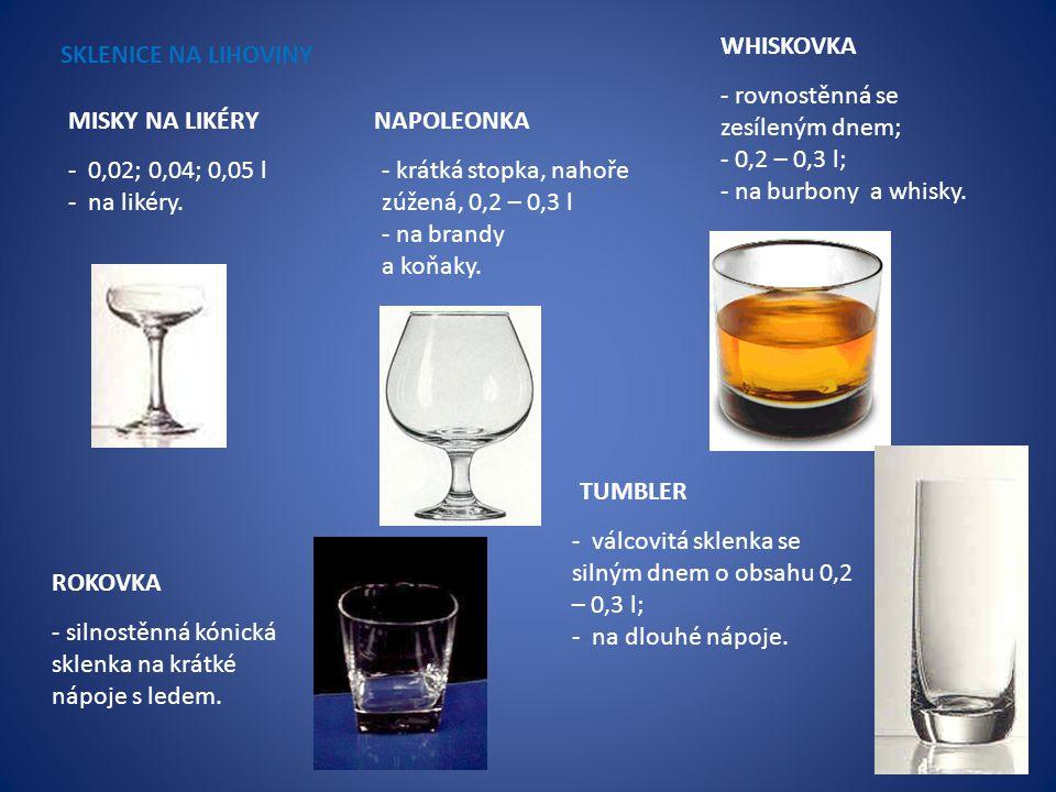 SKLENICE NA LIHOVINY MISKY NA LIKÉRY - 0,02; 0,04; 0,05 l - na likéry. NAPOLEONKA - krátká stopka, nahoře zúžená, 0,2 – 0,3 l - na brandy a koňaky. WH