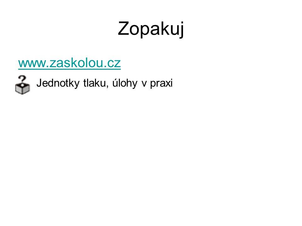 Zopakuj www.zaskolou.cz Jednotky tlaku, úlohy v praxi