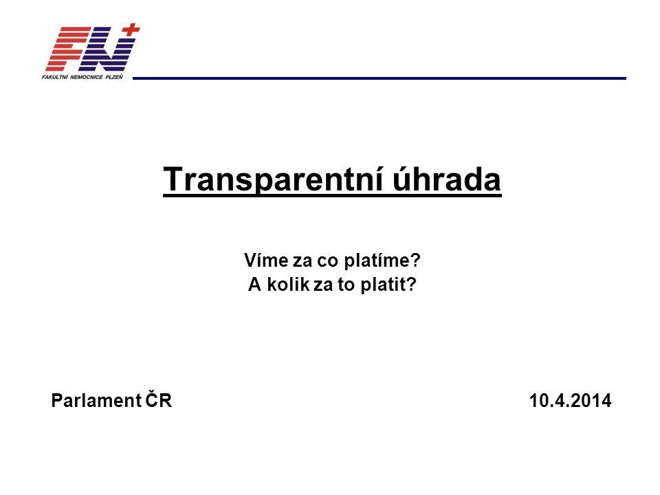 Transparentní úhrada Víme za co platíme A kolik za to platit Parlament ČR 10.4.2014