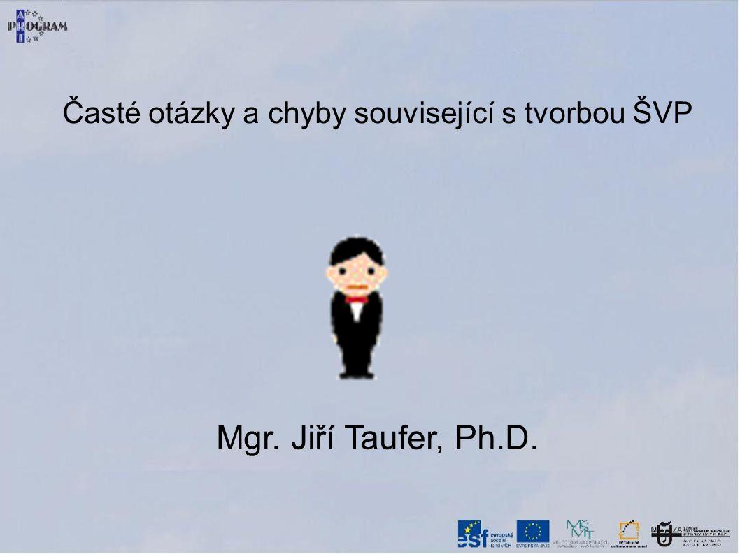 Časté otázky a chyby související s tvorbou ŠVP Mgr. Jiří Taufer, Ph.D.