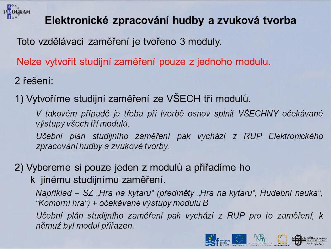 Nelze vytvořit studijní zaměření pouze z jednoho modulu. 2 řešení: Elektronické zpracování hudby a zvuková tvorba 1) Vytvoříme studijní zaměření ze VŠ