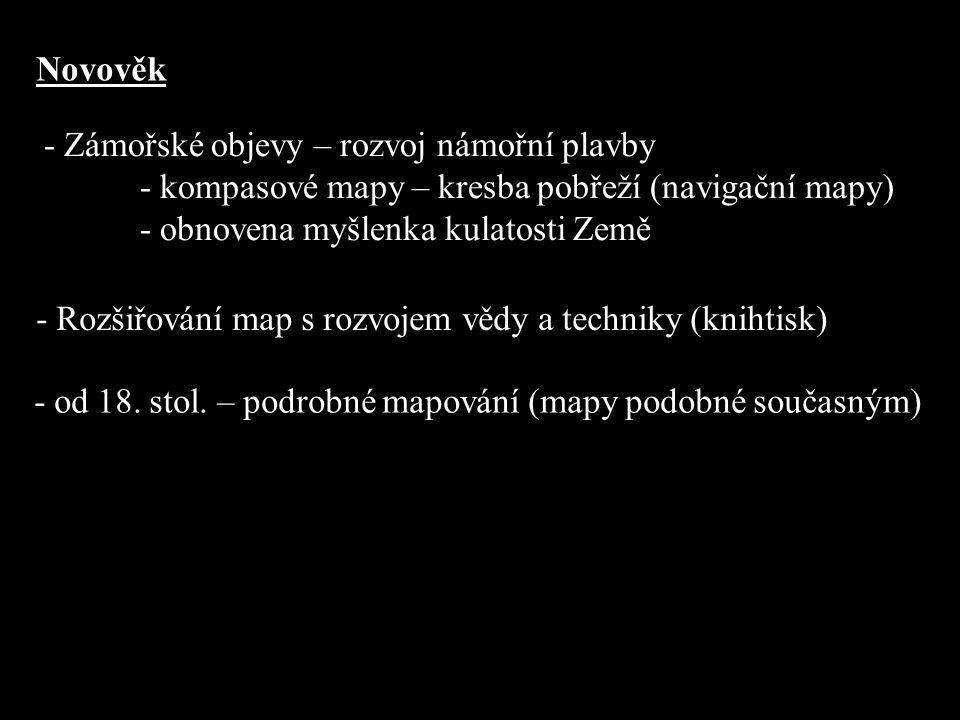 - Zámořské objevy – rozvoj námořní plavby - kompasové mapy – kresba pobřeží (navigační mapy) - obnovena myšlenka kulatosti Země Novověk - Rozšiřování
