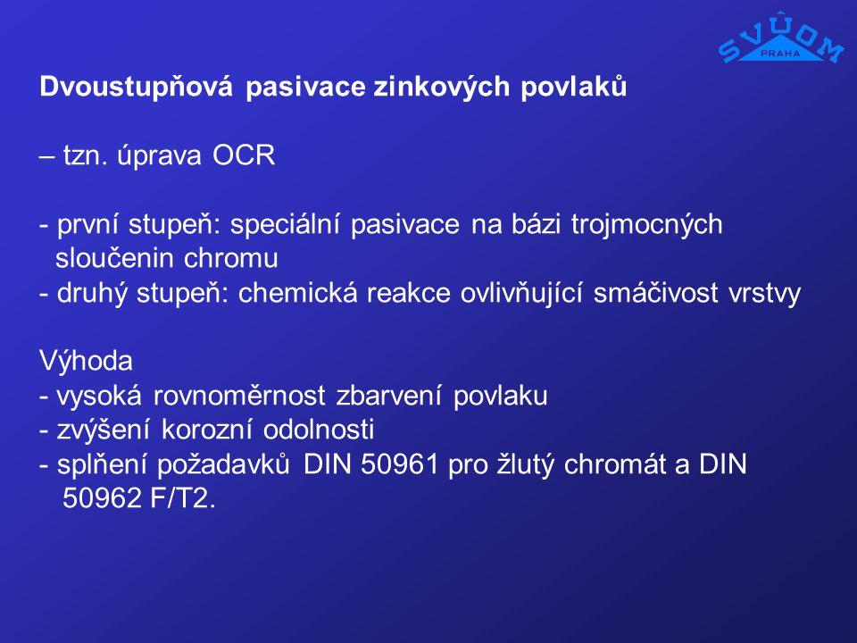 Dvoustupňová pasivace zinkových povlaků – tzn. úprava OCR - první stupeň: speciální pasivace na bázi trojmocných sloučenin chromu - druhý stupeň: chem