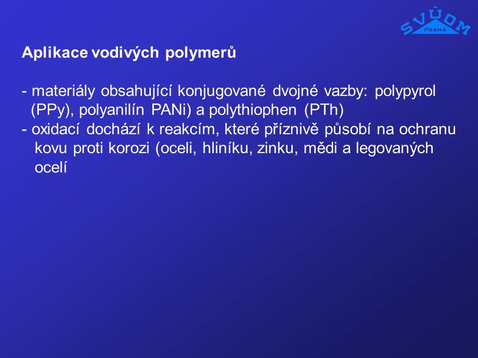 Aplikace vodivých polymerů - materiály obsahující konjugované dvojné vazby: polypyrol (PPy), polyanilín PANi) a polythiophen (PTh) - oxidací dochází k