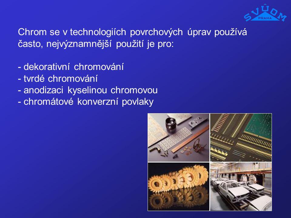 Chrom se v technologiích povrchových úprav používá často, nejvýznamnější použití je pro: - dekorativní chromování - tvrdé chromování - anodizaci kysel