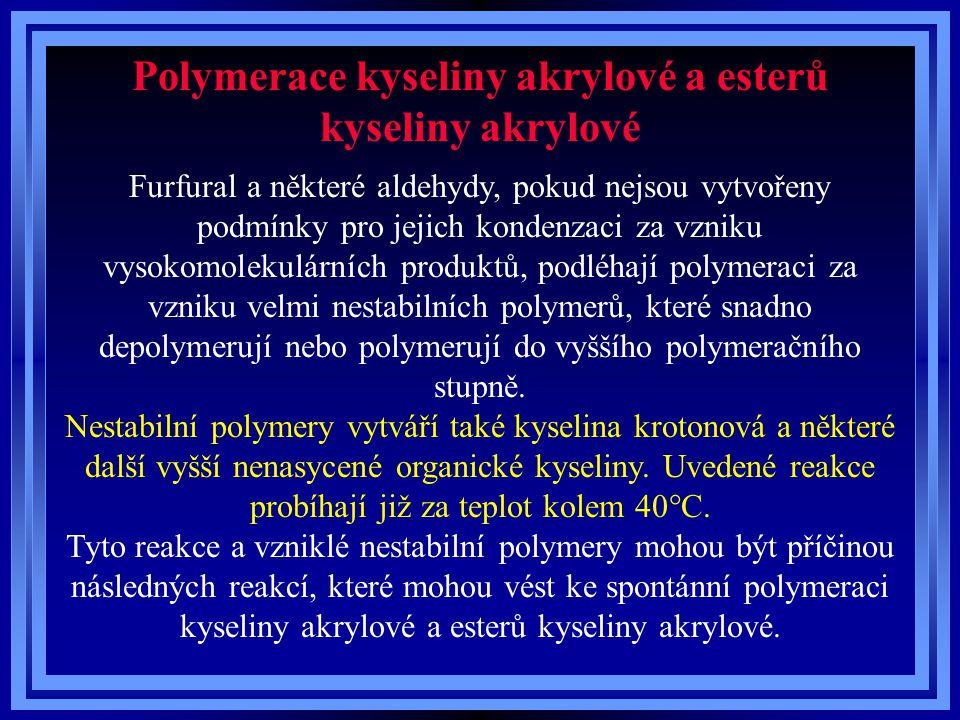 Polymerace kyseliny akrylové a esterů kyseliny akrylové Furfural a některé aldehydy, pokud nejsou vytvořeny podmínky pro jejich kondenzaci za vzniku vysokomolekulárních produktů, podléhají polymeraci za vzniku velmi nestabilních polymerů, které snadno depolymerují nebo polymerují do vyššího polymeračního stupně.