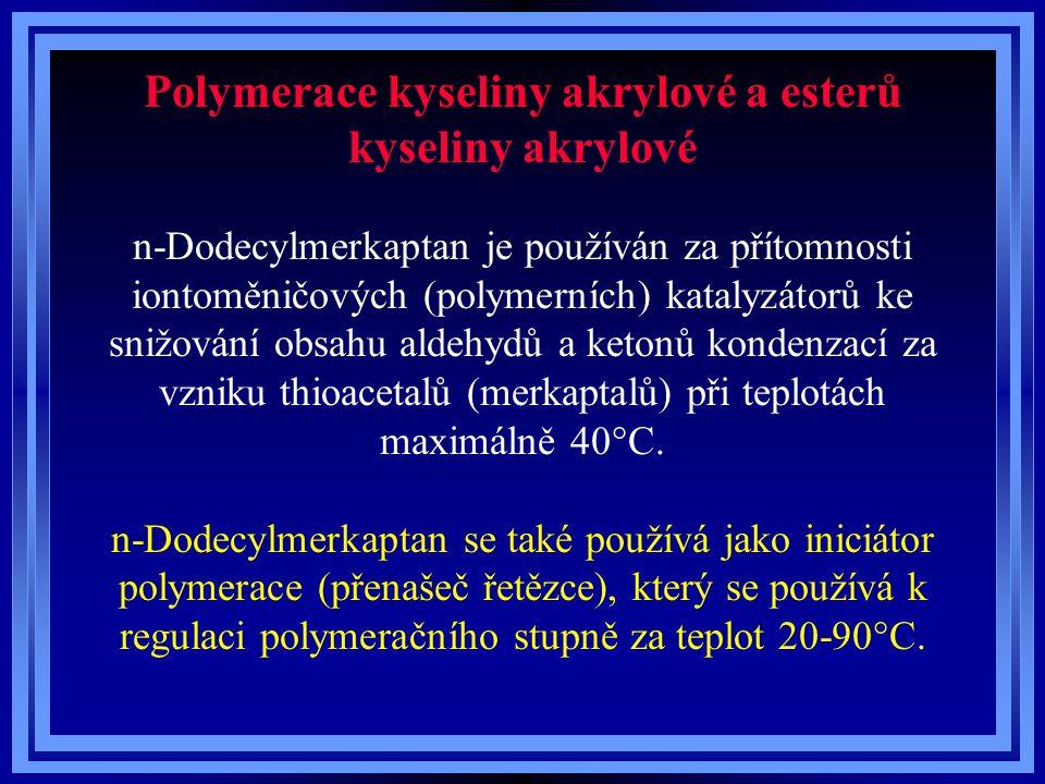 Polymerace kyseliny akrylové a esterů kyseliny akrylové n-Dodecylmerkaptan je používán za přítomnosti iontoměničových (polymerních) katalyzátorů ke sn