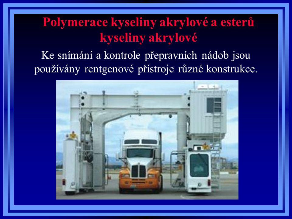 Polymerace kyseliny akrylové a esterů kyseliny akrylové Ke snímání a kontrole přepravních nádob jsou používány rentgenové přístroje různé konstrukce.